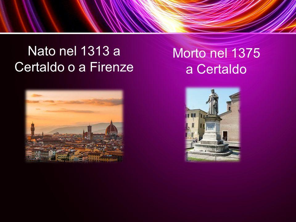 Nato nel 1313 a Certaldo o a Firenze