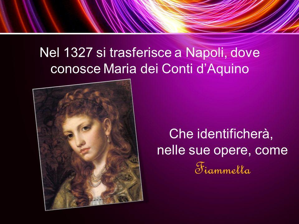 Nel 1327 si trasferisce a Napoli, dove conosce Maria dei Conti d'Aquino