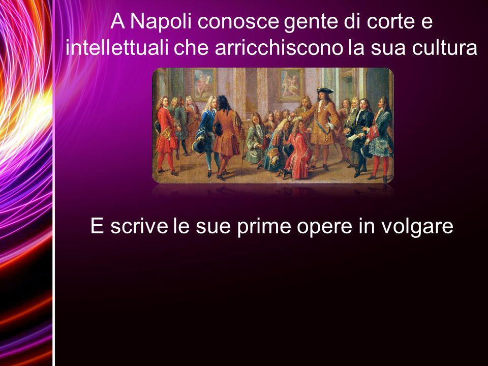 A Napoli conosce gente di corte e intellettuali che arricchiscono la sua cultura