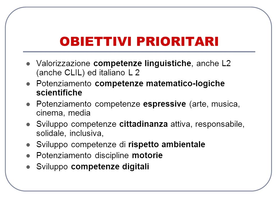 OBIETTIVI PRIORITARI Valorizzazione competenze linguistiche, anche L2 (anche CLIL) ed italiano L 2.