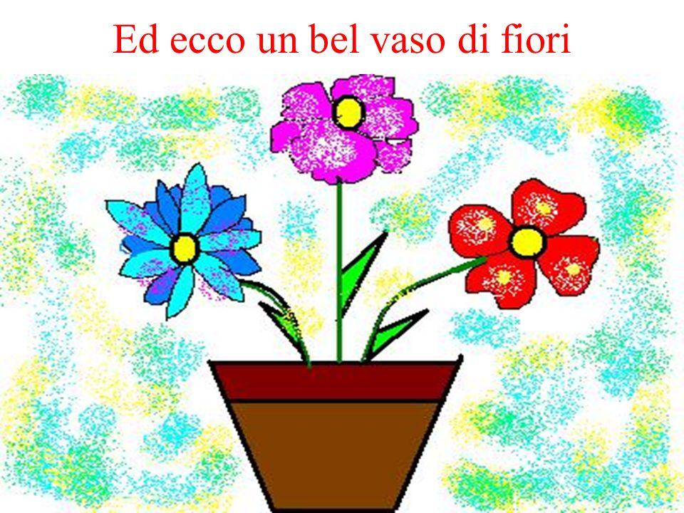 Ed ecco un bel vaso di fiori