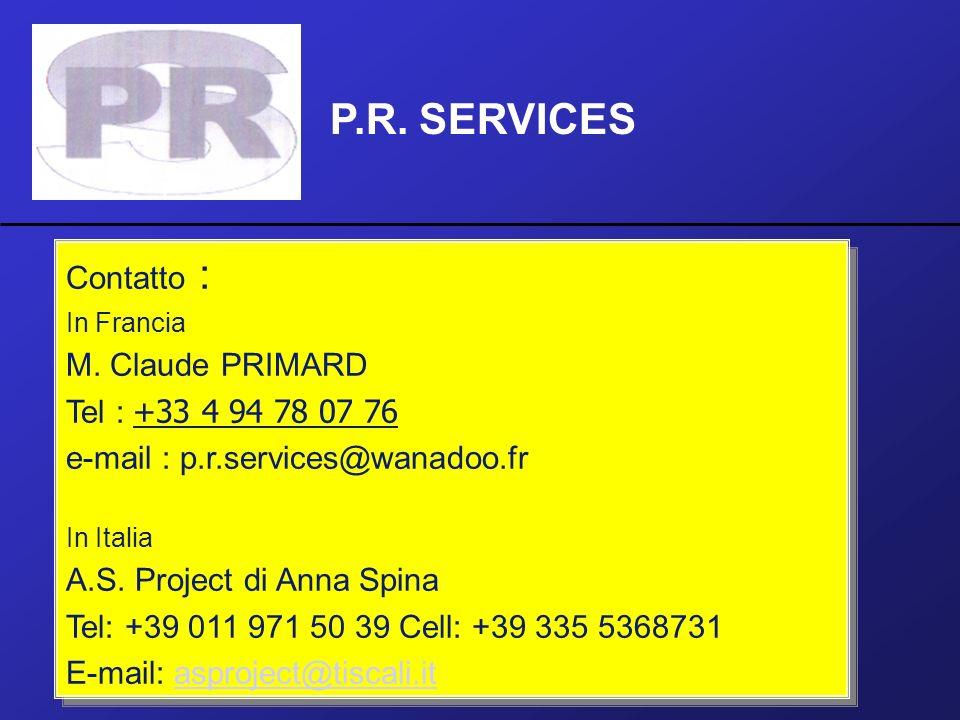 P.R. SERVICES Contatto : M. Claude PRIMARD Tel : +33 4 94 78 07 76