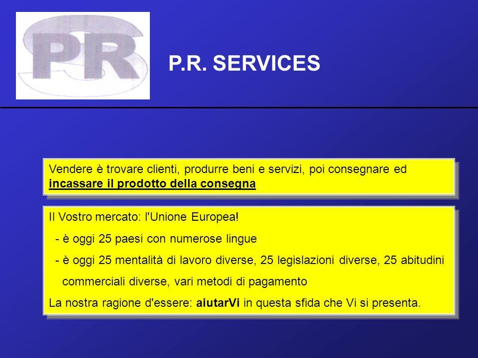 P.R. SERVICES Vendere è trovare clienti, produrre beni e servizi, poi consegnare ed incassare il prodotto della consegna.
