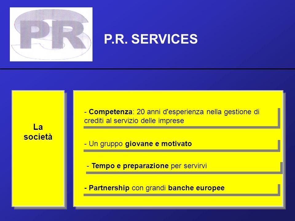 P.R. SERVICES - Competenza: 20 anni d esperienza nella gestione di crediti al servizio delle imprese.