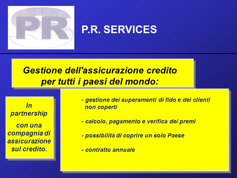 P.R. SERVICES Gestione dell assicurazione credito per tutti i paesi del mondo: - gestione dei superamenti di fido e dei clienti.