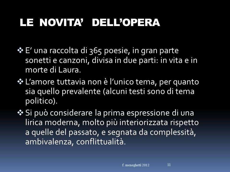 LE NOVITA' DELL'OPERA E' una raccolta di 365 poesie, in gran parte sonetti e canzoni, divisa in due parti: in vita e in morte di Laura.
