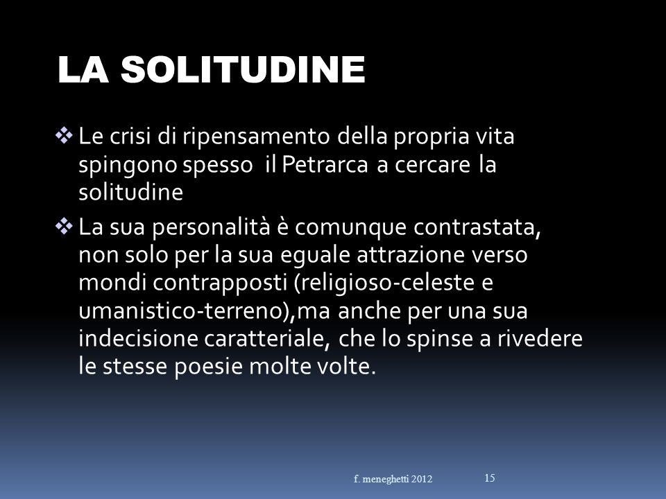 LA SOLITUDINE Le crisi di ripensamento della propria vita spingono spesso il Petrarca a cercare la solitudine.