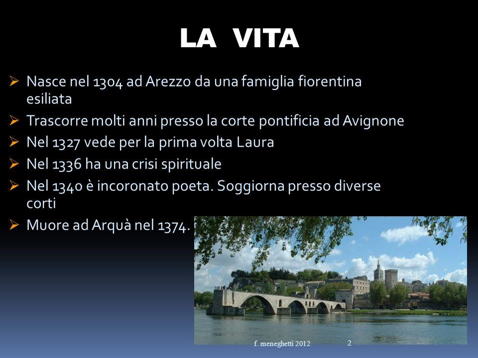 LA VITA Nasce nel 1304 ad Arezzo da una famiglia fiorentina esiliata