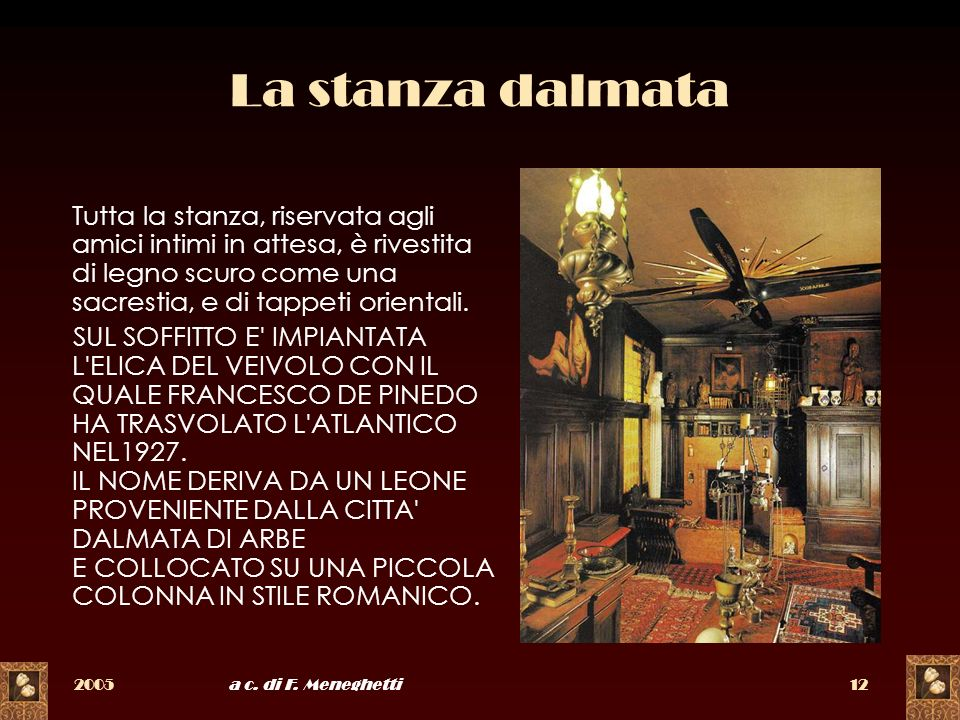 La stanza dalmata Tutta la stanza, riservata agli amici intimi in attesa, è rivestita di legno scuro come una sacrestia, e di tappeti orientali.