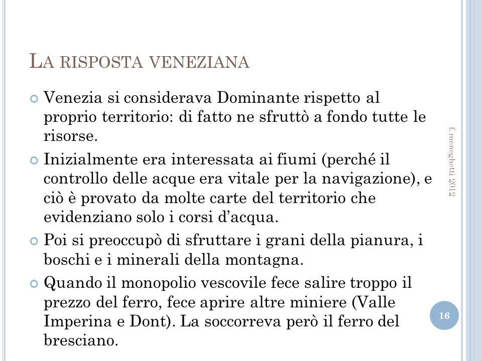 La risposta veneziana Venezia si considerava Dominante rispetto al proprio territorio: di fatto ne sfruttò a fondo tutte le risorse.