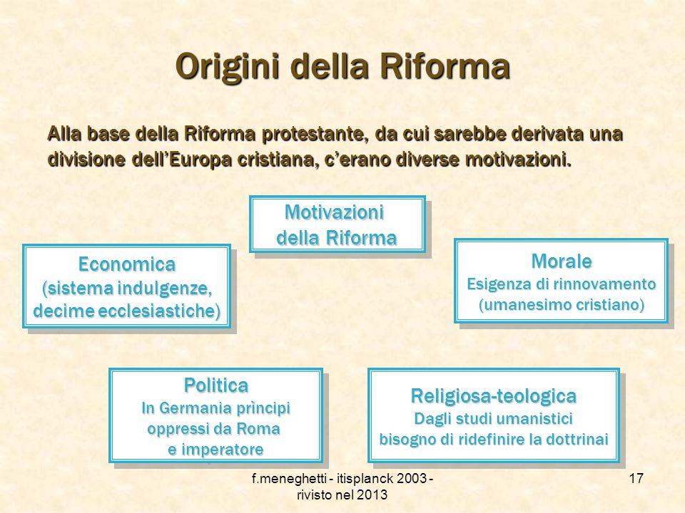 Origini della Riforma Alla base della Riforma protestante, da cui sarebbe derivata una divisione dell'Europa cristiana, c'erano diverse motivazioni.