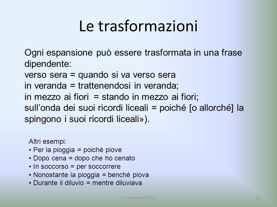 Le trasformazioni Ogni espansione può essere trasformata in una frase dipendente: verso sera = quando si va verso sera.