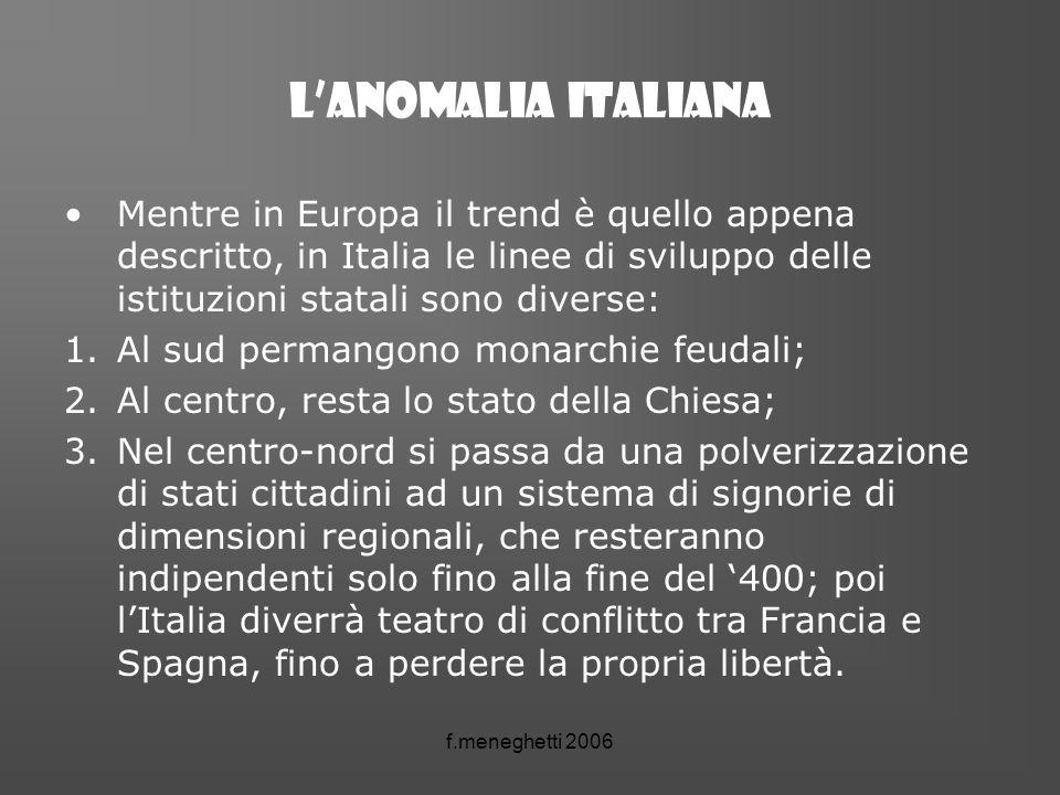L'anomalia italiana Mentre in Europa il trend è quello appena descritto, in Italia le linee di sviluppo delle istituzioni statali sono diverse: