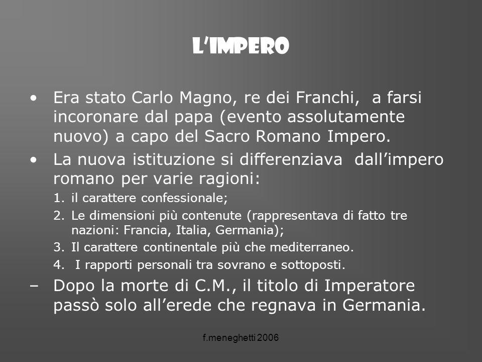 L'impero Era stato Carlo Magno, re dei Franchi, a farsi incoronare dal papa (evento assolutamente nuovo) a capo del Sacro Romano Impero.