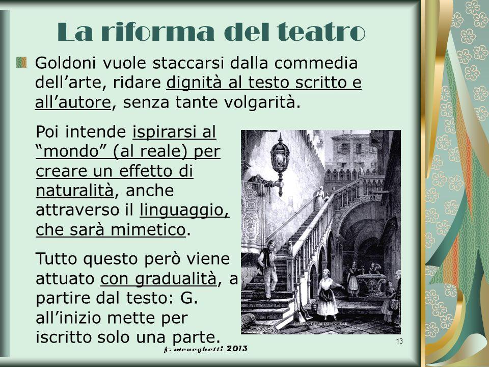 La riforma del teatro Goldoni vuole staccarsi dalla commedia dell'arte, ridare dignità al testo scritto e all'autore, senza tante volgarità.