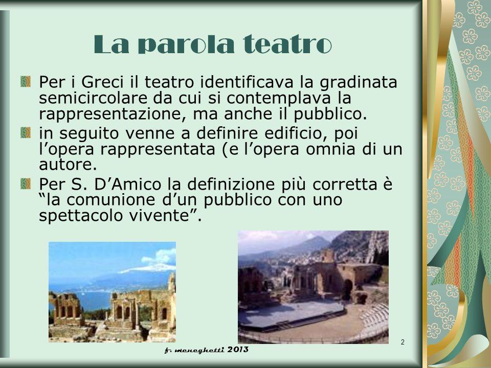 La parola teatro Per i Greci il teatro identificava la gradinata semicircolare da cui si contemplava la rappresentazione, ma anche il pubblico.