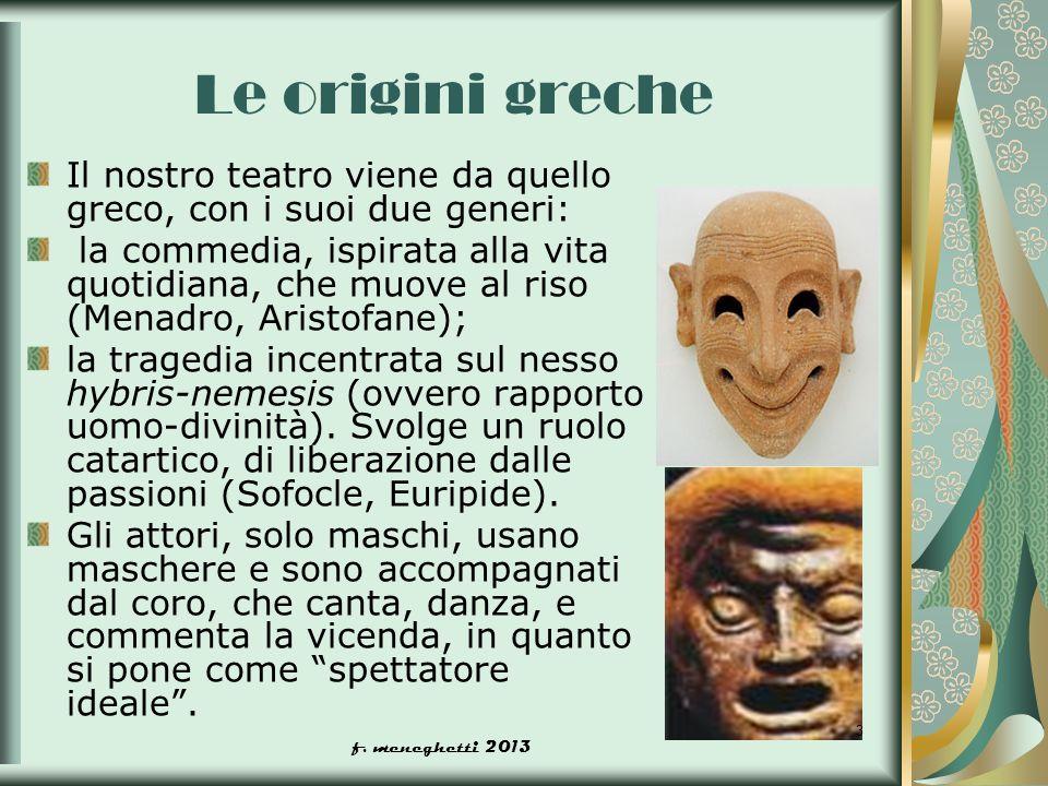 Le origini greche Il nostro teatro viene da quello greco, con i suoi due generi: