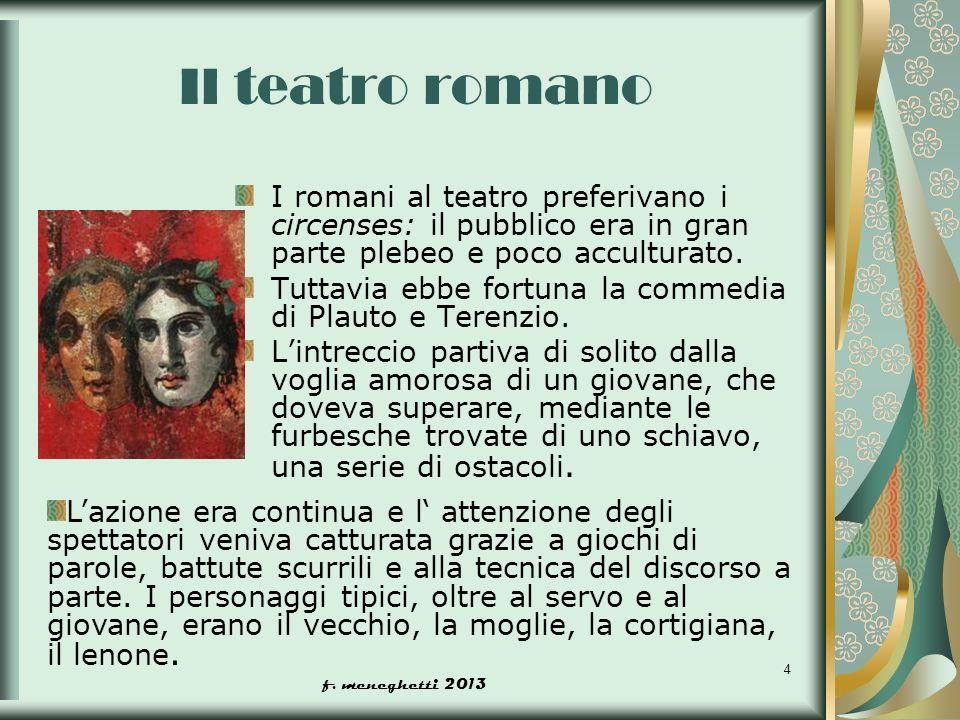 Il teatro romano I romani al teatro preferivano i circenses: il pubblico era in gran parte plebeo e poco acculturato.