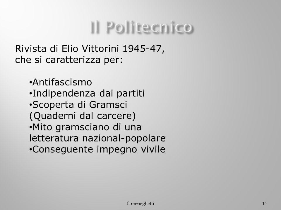Il Politecnico Rivista di Elio Vittorini 1945-47, che si caratterizza per: Antifascismo. Indipendenza dai partiti.