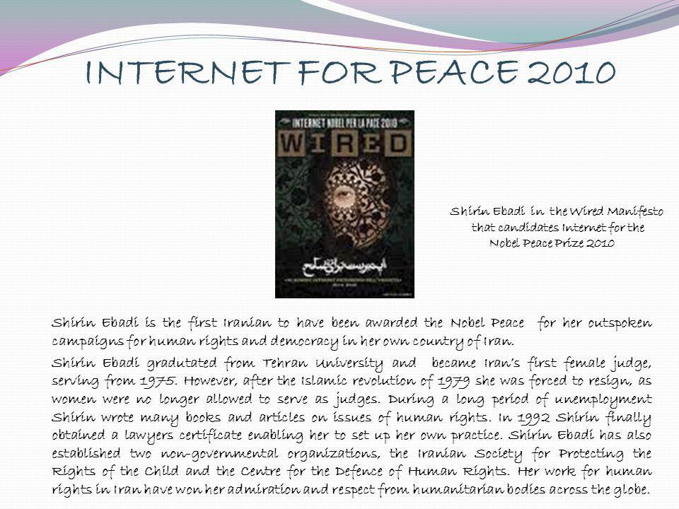 INTERNET FOR PEACE 2010 Shirin Ebadi in the Wired Manifesto. that candidates Internet for the. Nobel Peace Prize 2010.