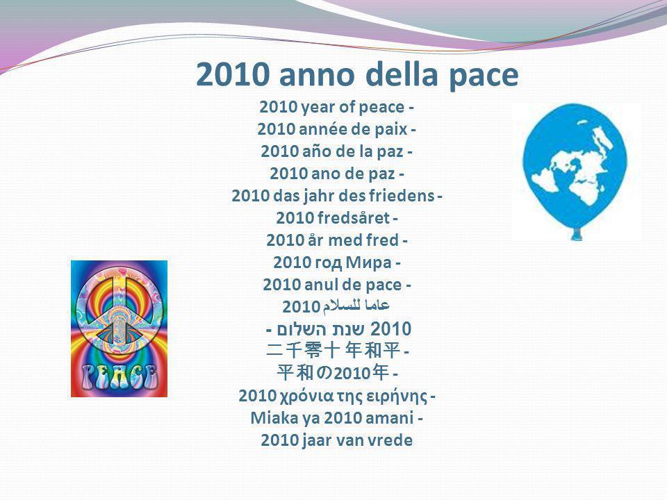 2010 anno della pace 2010 year of peace - 2010 année de paix - 2010 año de la paz - 2010 ano de paz - 2010 das jahr des friedens - 2010 fredsåret - 2010 år med fred - 2010 год Мира - 2010 anul de pace - 2010 عاما للسلام 2010 שנת השלום - 二千零十 年和平 - 平和の2010年 - 2010 χρόνια της ειρήνης - Miaka ya 2010 amani - 2010 jaar van vrede