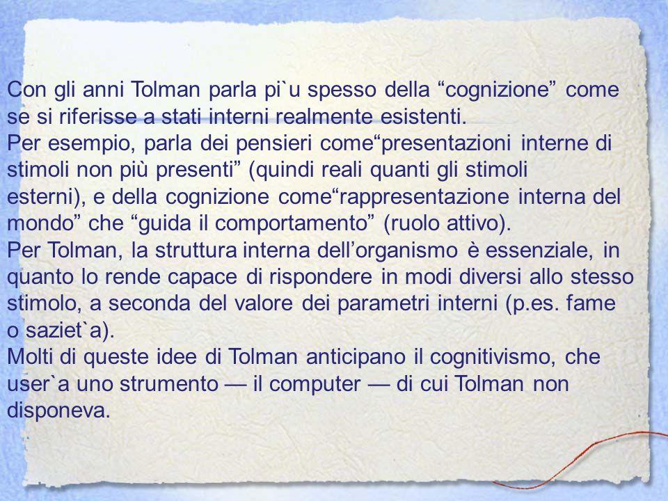 Con gli anni Tolman parla pi`u spesso della cognizione come