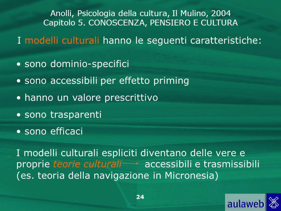 I modelli culturali hanno le seguenti caratteristiche: