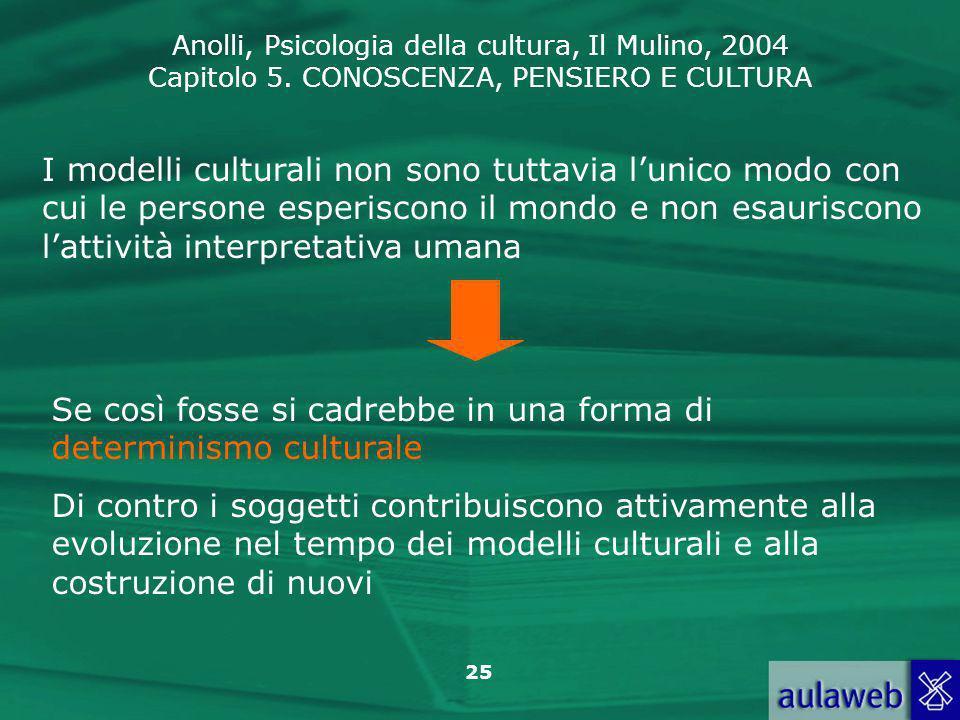 I modelli culturali non sono tuttavia l'unico modo con cui le persone esperiscono il mondo e non esauriscono l'attività interpretativa umana