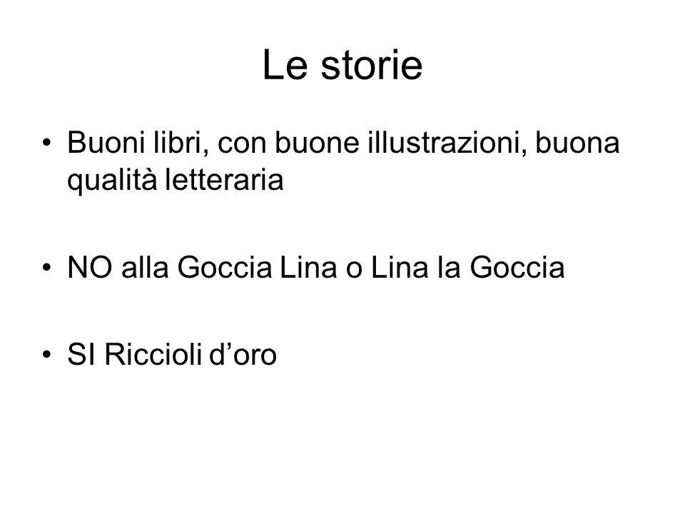 Le storie Buoni libri, con buone illustrazioni, buona qualità letteraria. NO alla Goccia Lina o Lina la Goccia.