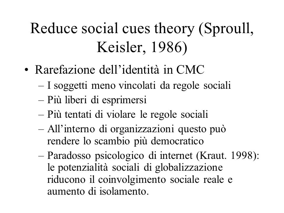 Reduce social cues theory (Sproull, Keisler, 1986)