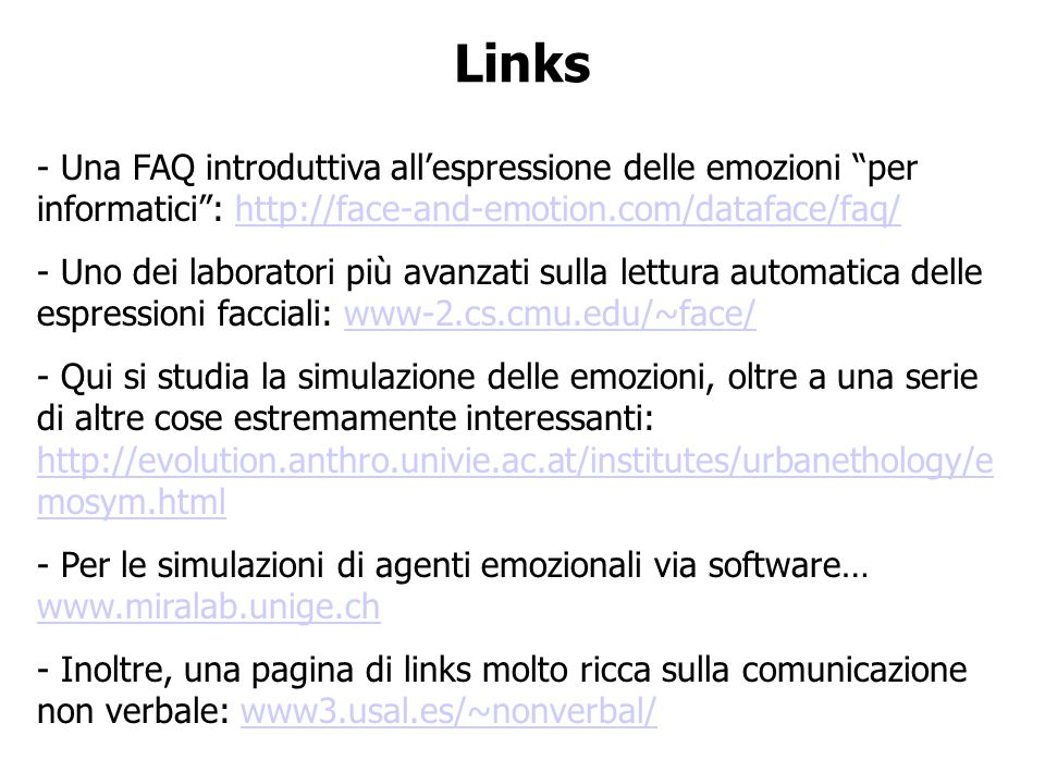 Links Una FAQ introduttiva all'espressione delle emozioni per informatici : http://face-and-emotion.com/dataface/faq/