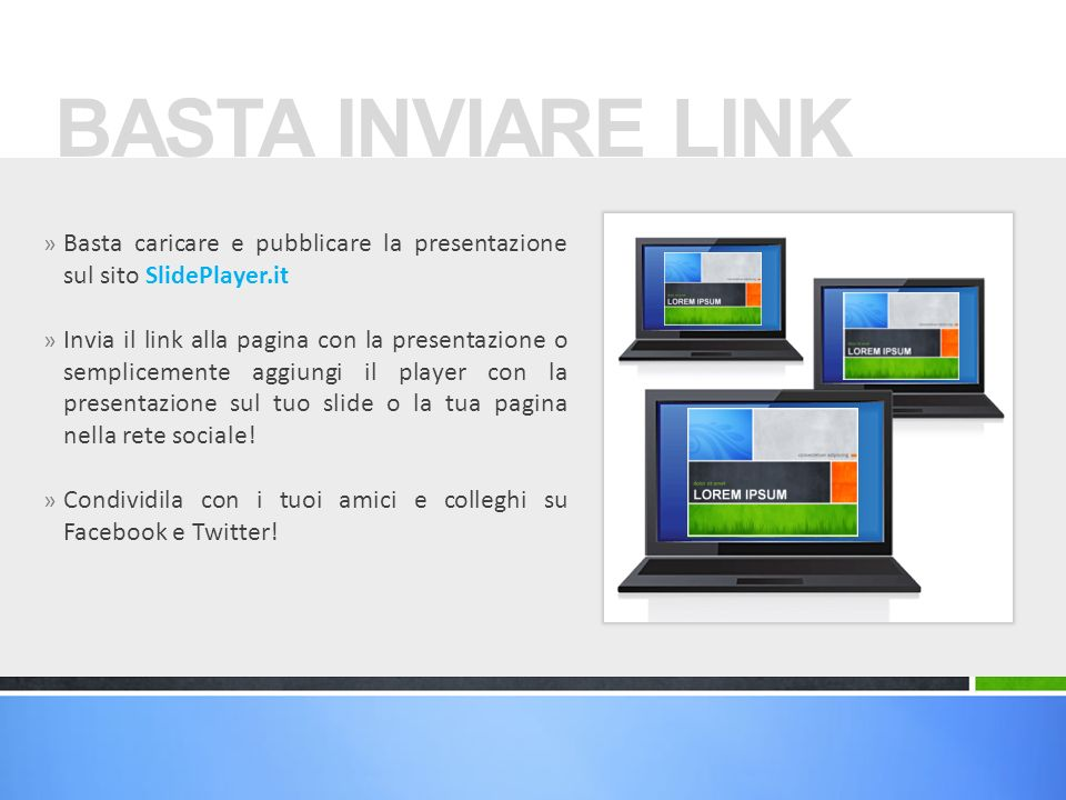 BASTA INVIARE LINK Basta caricare e pubblicare la presentazione sul sito SlidePlayer.it.