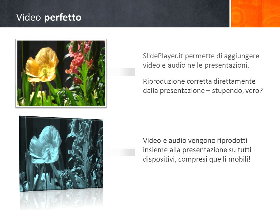 Video perfetto SlidePlayer.it permette di aggiungere video e audio nelle presentazioni.