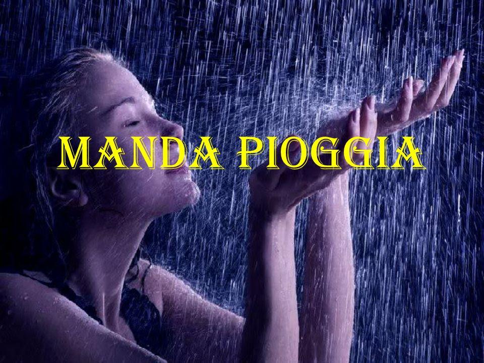 MANDA PIOGGIA
