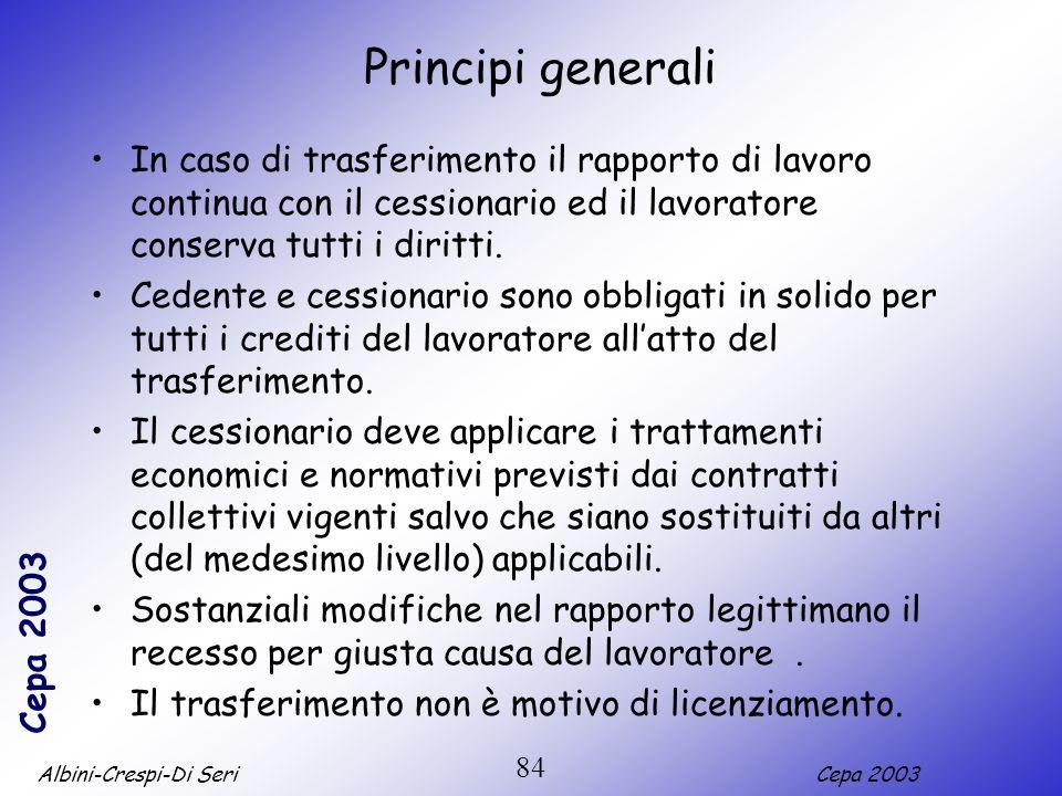 Principi generali In caso di trasferimento il rapporto di lavoro continua con il cessionario ed il lavoratore conserva tutti i diritti.