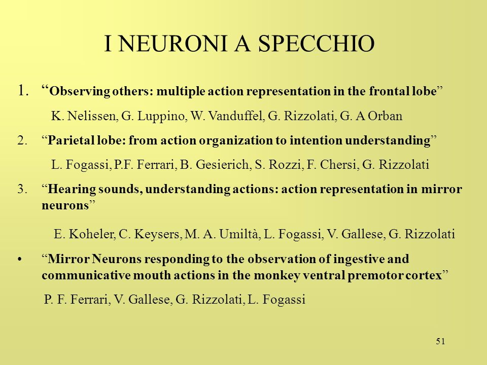I NEURONI A SPECCHIO Observing others: multiple action representation in the frontal lobe