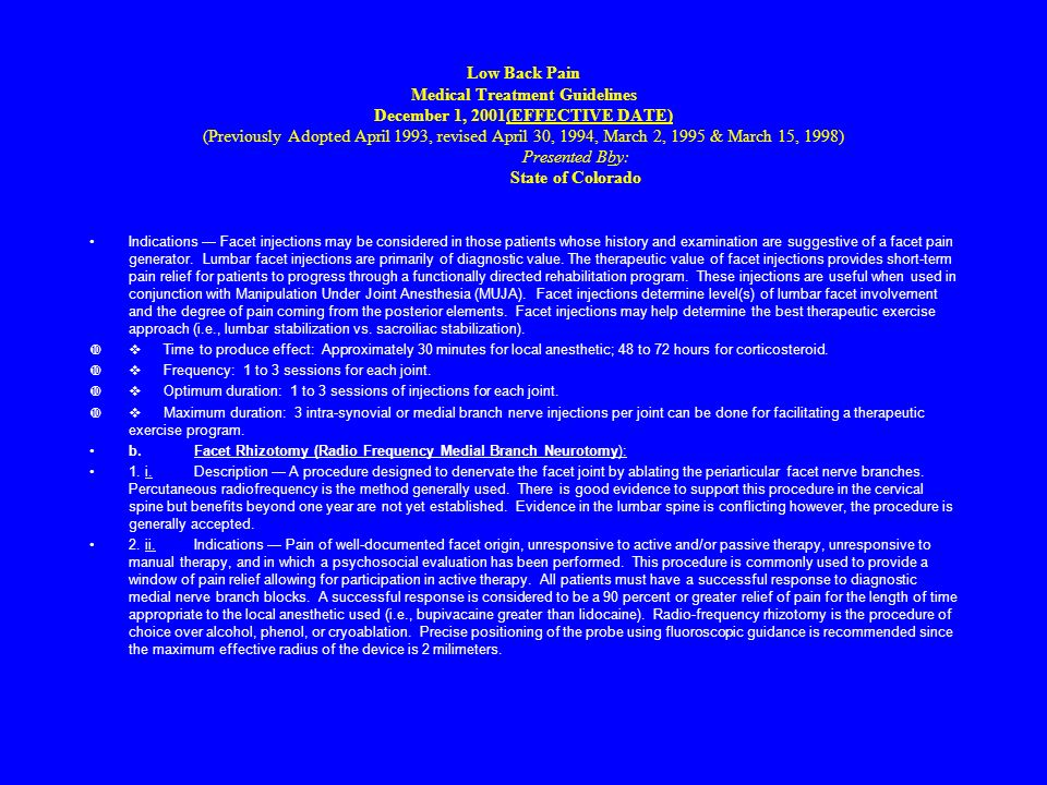 Low Back Pain Medical Treatment Guidelines December 1, 2001(EFFECTIVE DATE) (Previously Adopted April 1993, revised April 30, 1994, March 2, 1995 & March 15, 1998) Presented Bby: State of Colorado