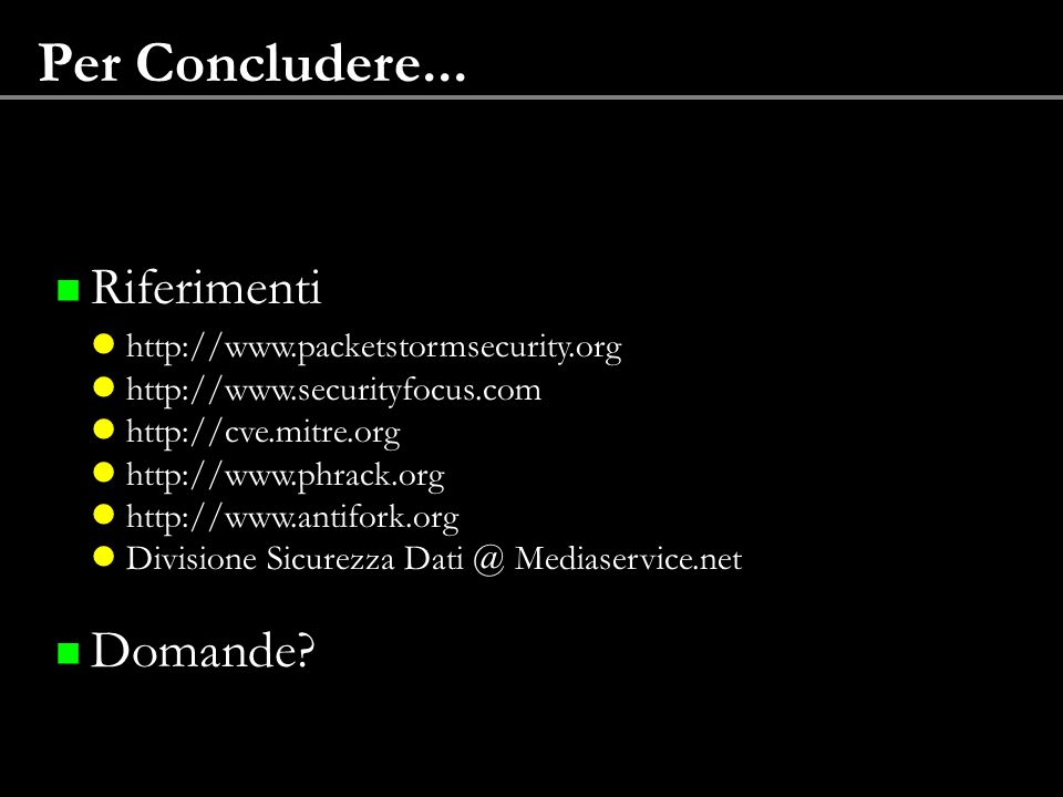 Per Concludere... Riferimenti http://www.packetstormsecurity.org
