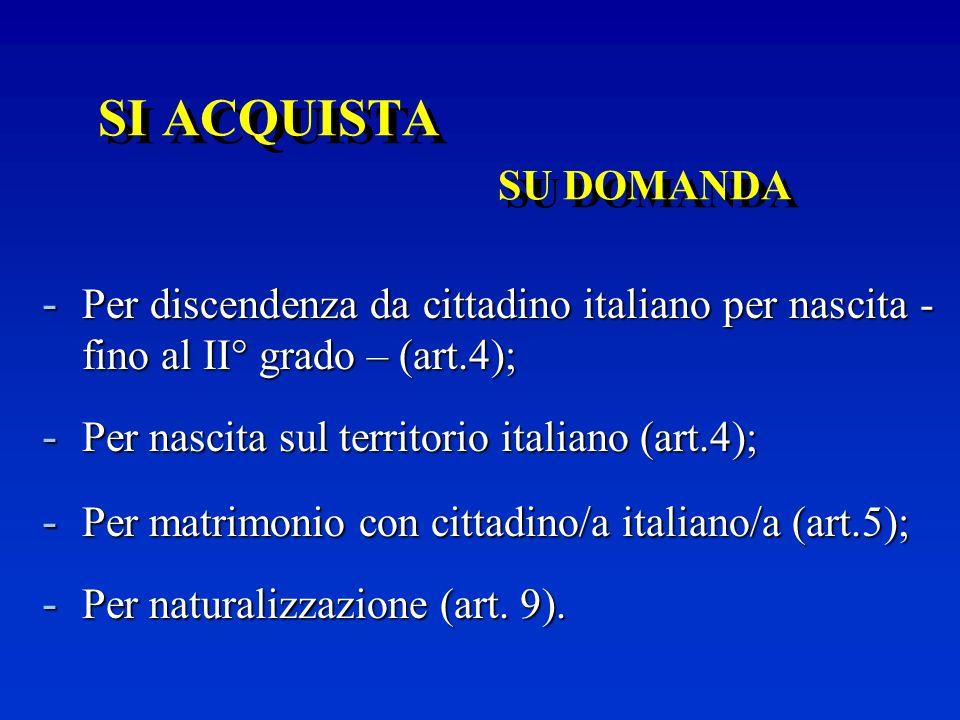 SI ACQUISTA SU DOMANDAPer discendenza da cittadino italiano per nascita - fino al II° grado – (art.4);