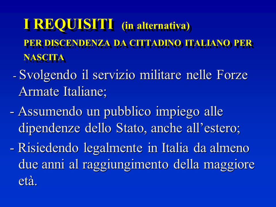 I REQUISITI (in alternativa) PER DISCENDENZA DA CITTADINO ITALIANO PER NASCITA