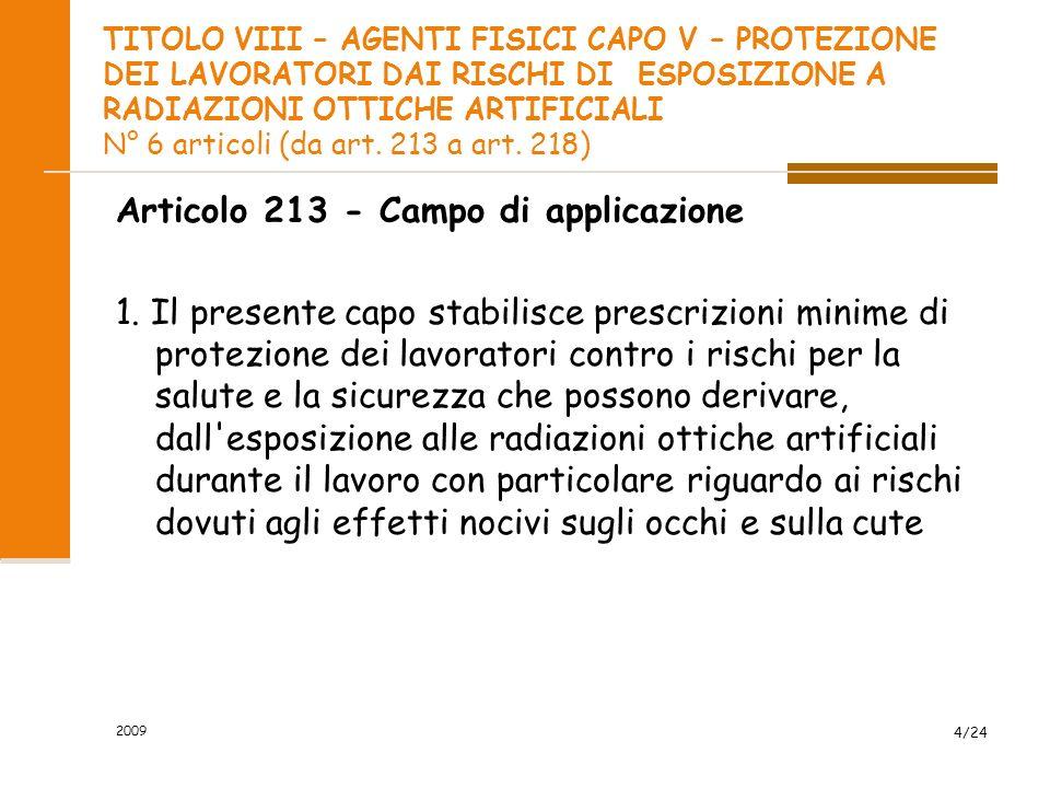 TITOLO VIII – AGENTI FISICI CAPO V – PROTEZIONE DEI LAVORATORI DAI RISCHI DI ESPOSIZIONE A RADIAZIONI OTTICHE ARTIFICIALI N° 6 articoli (da art. 213 a art. 218)