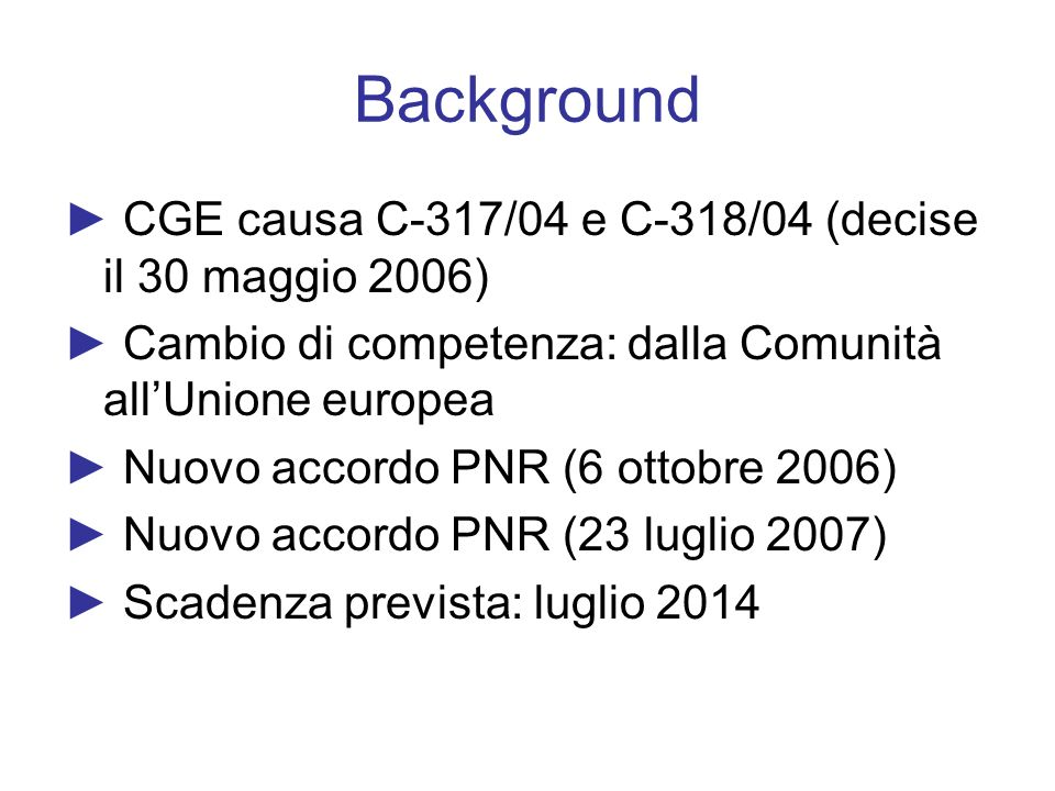 Background ► CGE causa C-317/04 e C-318/04 (decise il 30 maggio 2006)