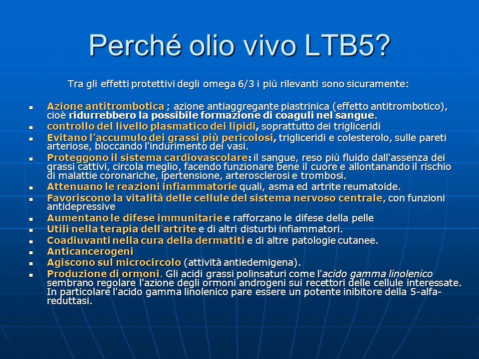 Perché olio vivo LTB5 Tra gli effetti protettivi degli omega 6/3 i più rilevanti sono sicuramente: