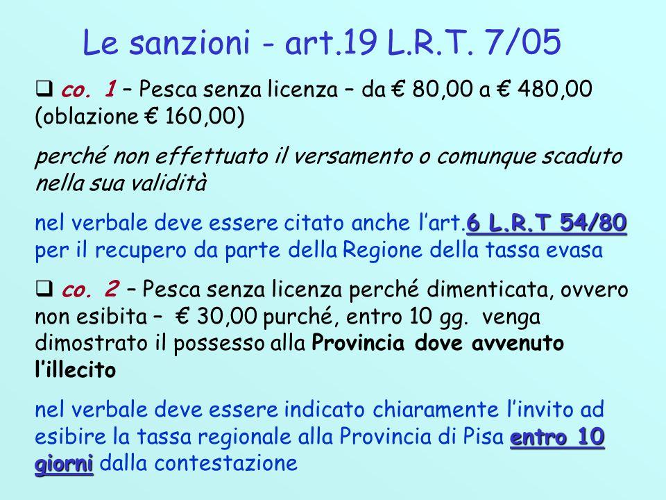 Le sanzioni - art.19 L.R.T. 7/05 co. 1 – Pesca senza licenza – da € 80,00 a € 480,00 (oblazione € 160,00)