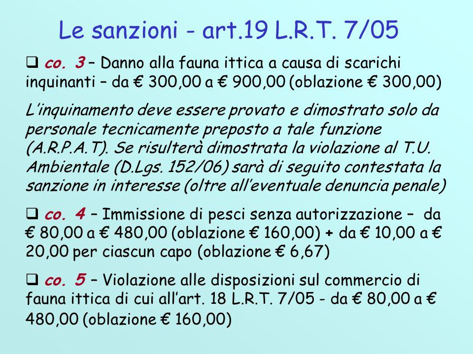 Le sanzioni - art.19 L.R.T. 7/05 co. 3 – Danno alla fauna ittica a causa di scarichi inquinanti – da € 300,00 a € 900,00 (oblazione € 300,00)