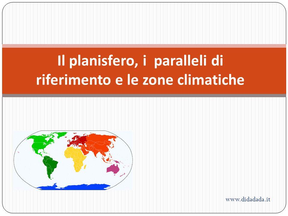 Il planisfero, i paralleli di riferimento e le zone climatiche