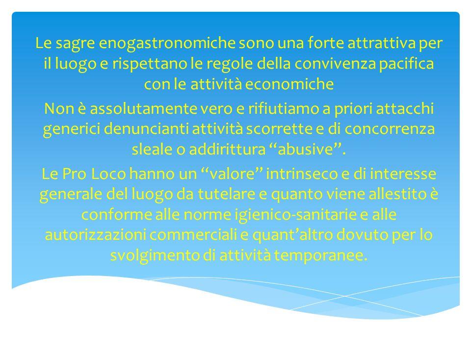 Le sagre enogastronomiche sono una forte attrattiva per il luogo e rispettano le regole della convivenza pacifica con le attività economiche