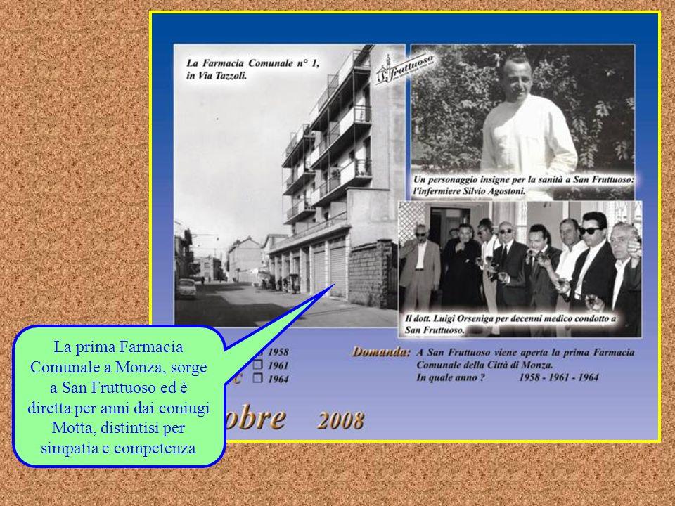 La prima Farmacia Comunale a Monza, sorge a San Fruttuoso ed è diretta per anni dai coniugi Motta, distintisi per simpatia e competenza