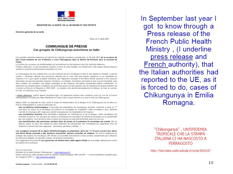 In September last year I got to know through a Press release of the French Public Health Ministry , (I underline press release and French authority), that the Italian authorities had reported to the UE, as it is forced to do, cases of Chikungunya in Emilia Romagna.