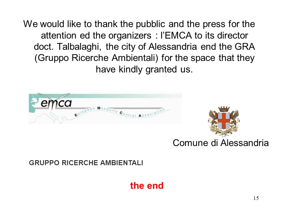 We would like to thank the pubblic and the press for the attention ed the organizers : l'EMCA to its director doct. Talbalaghi, the city of Alessandria end the GRA (Gruppo Ricerche Ambientali) for the space that they have kindly granted us.